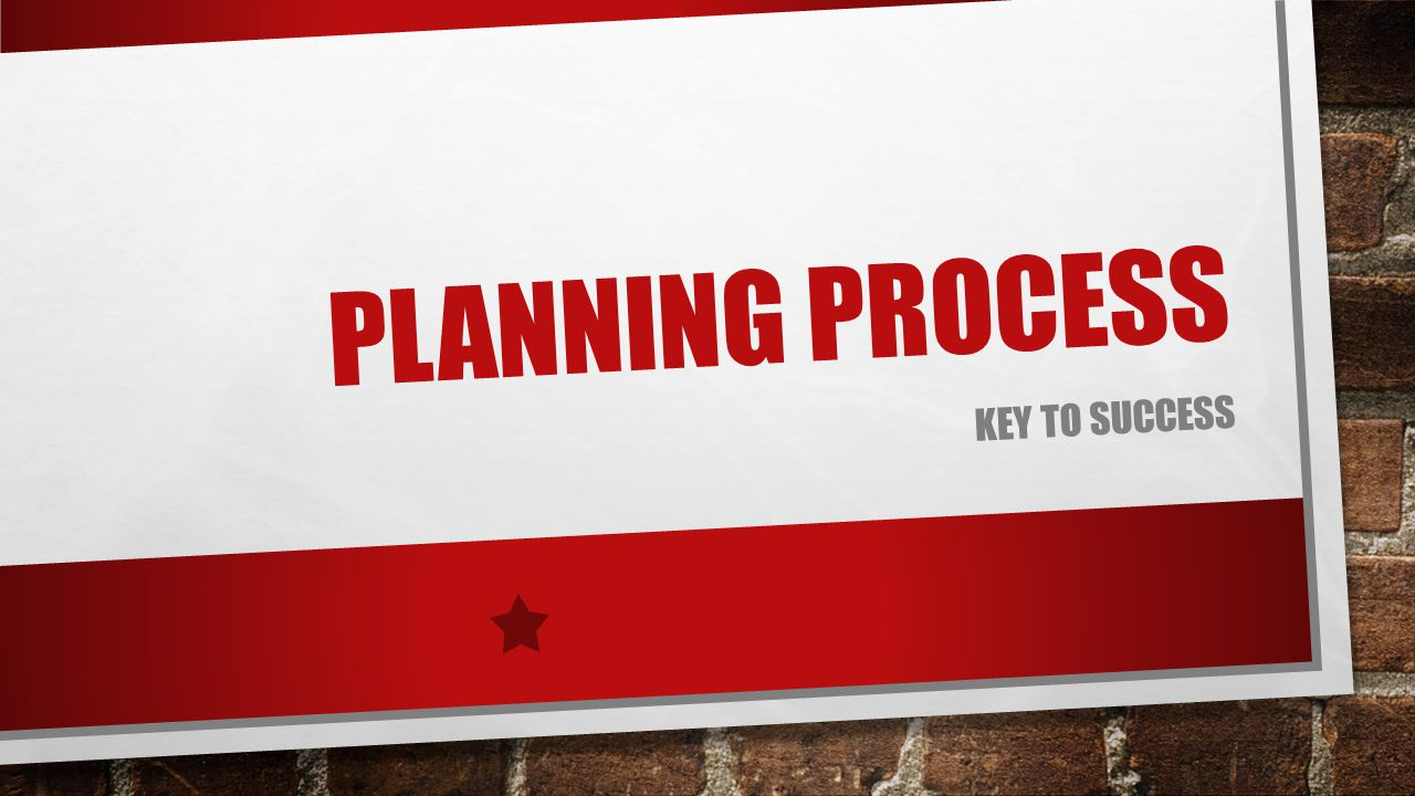 PLANNING PROCESS KEY TO SUCCESS
