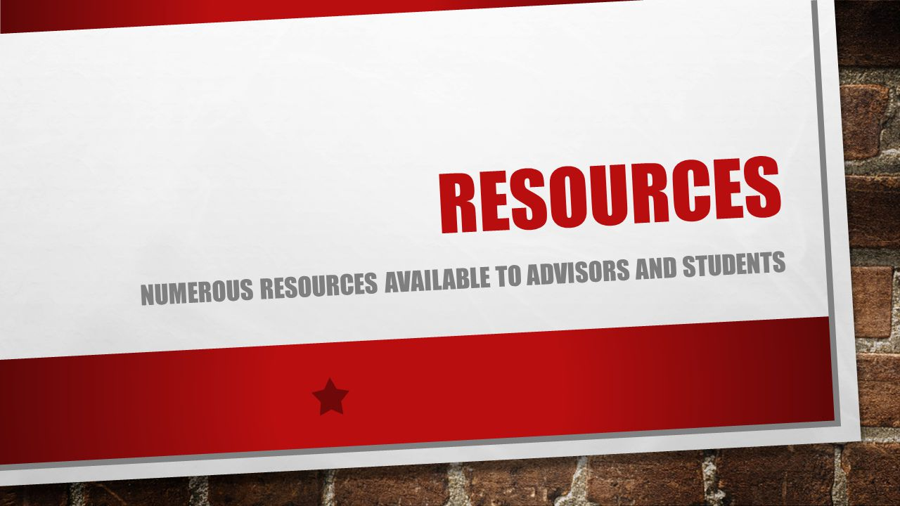 RESOURCES NUMEROUS RESOURCES AVAILABLE TO ADVISORS AND STUDENTS