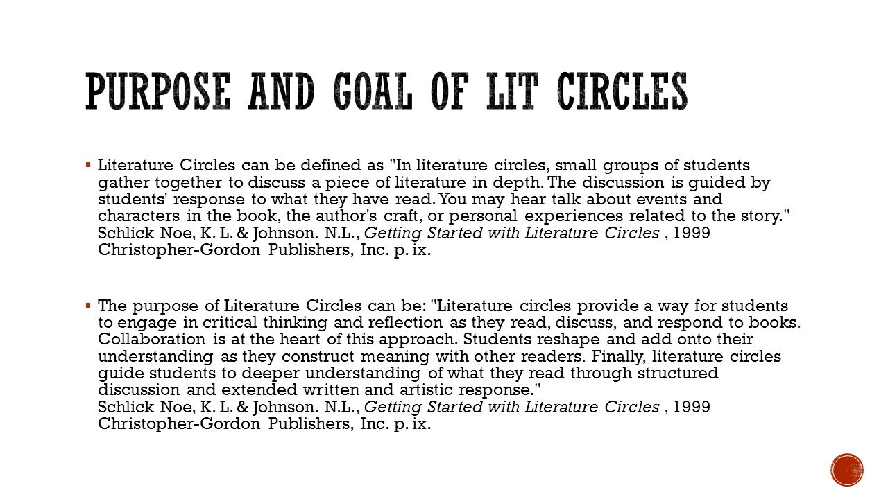  Literature Circles can be defined as In literature circles, small groups of students gather together to discuss a piece of literature in depth.
