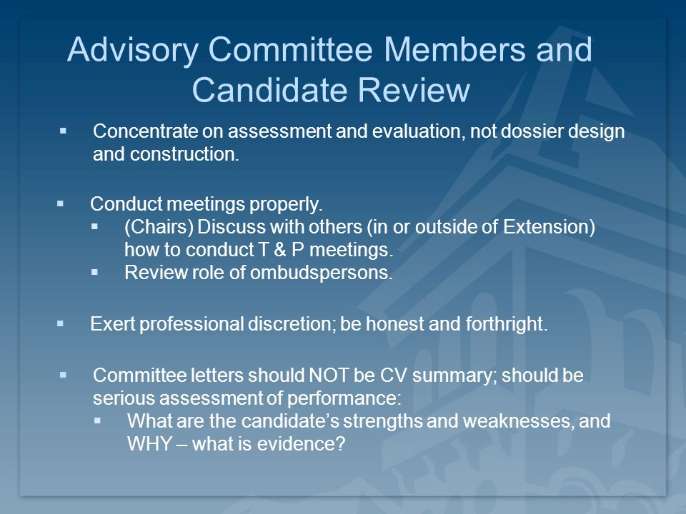 Advisory Committee Members and Candidate Review  Concentrate on assessment and evaluation, not dossier design and construction.