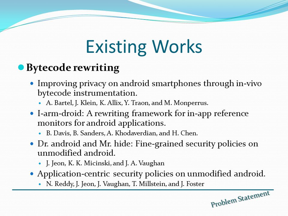 Existing Works Bytecode rewriting Improving privacy on android smartphones through in-vivo bytecode instrumentation.