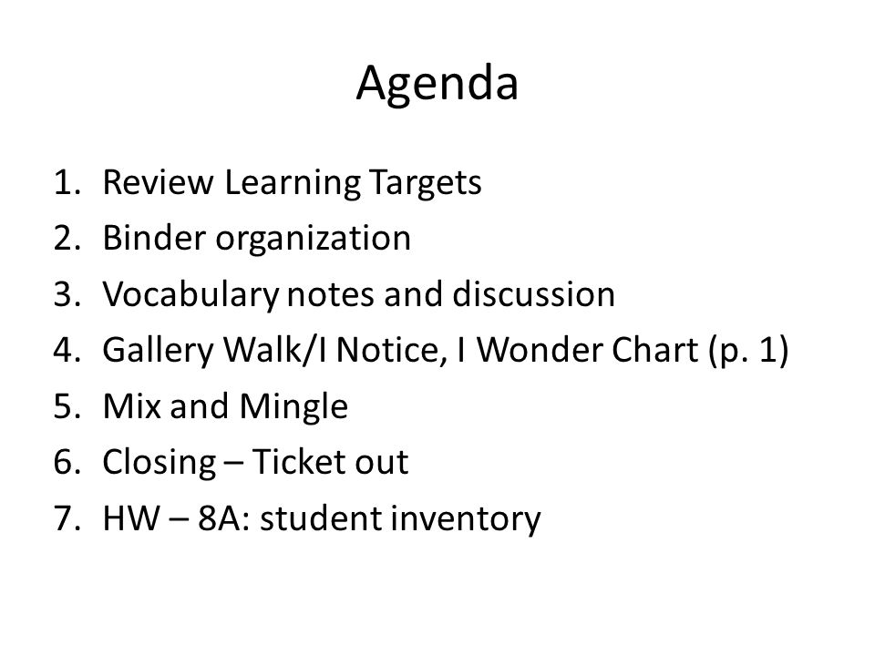 Agenda 1.Review Learning Targets 2.Binder organization 3.Vocabulary notes and discussion 4.Gallery Walk/I Notice, I Wonder Chart (p. 1) 5.Mix and Ming