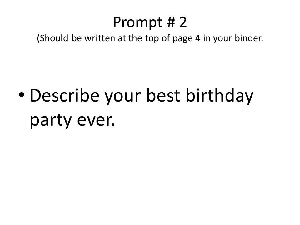 Prompt # 2 (Should be written at the top of page 4 in your binder.