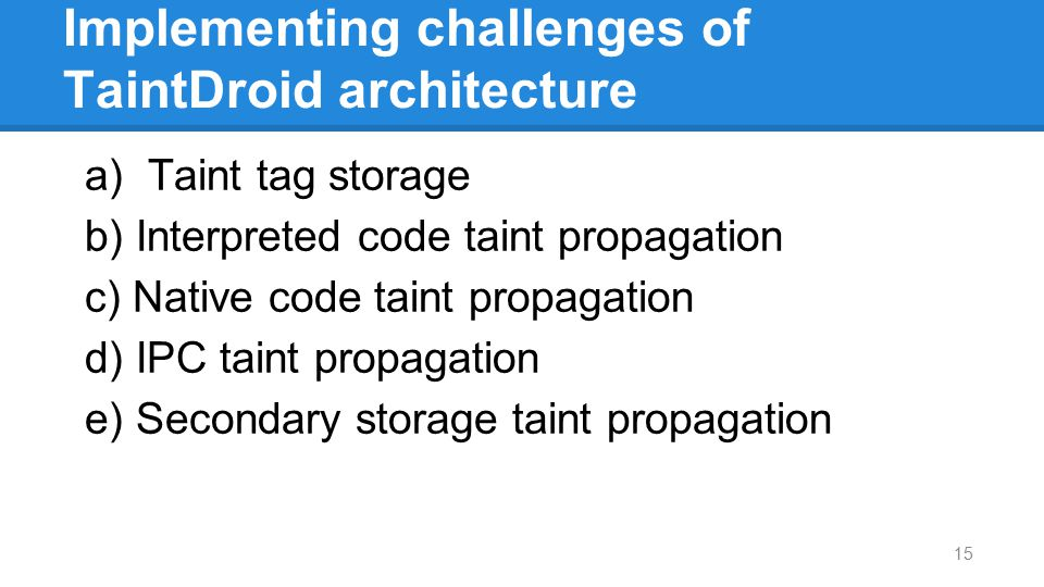 Implementing challenges of TaintDroid architecture a) Taint tag storage b) Interpreted code taint propagation c) Native code taint propagation d) IPC