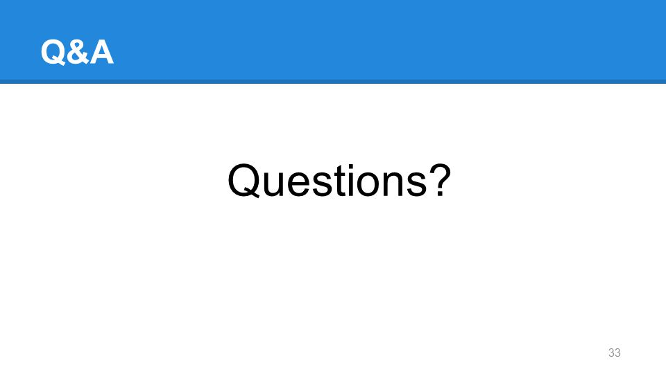 Q&A Questions? 33