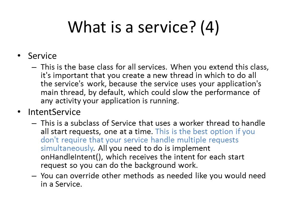 What is a service. (4) Service – This is the base class for all services.