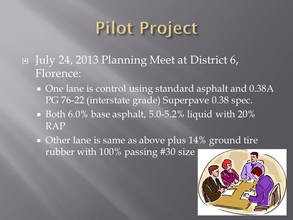  July 24, 2013 Planning Meet at District 6, Florence:  One lane is control using standard asphalt and 0.38A PG 76-22 (interstate grade) Superpave 0.38 spec.