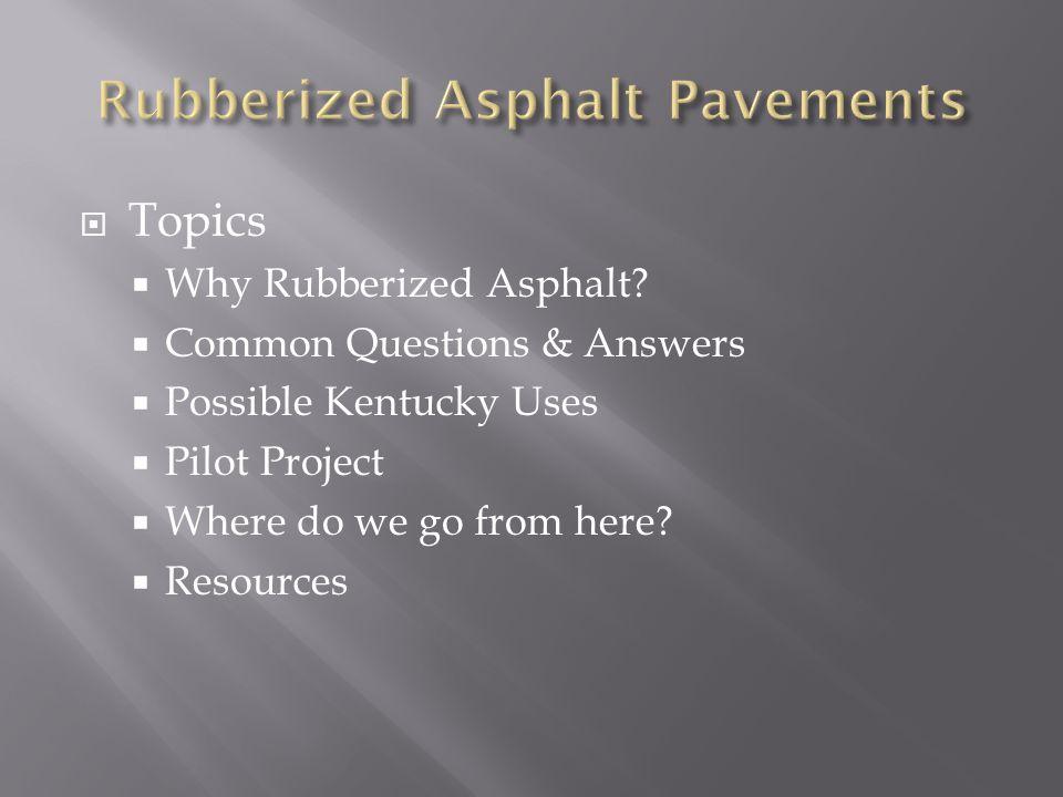  Topics  Why Rubberized Asphalt.