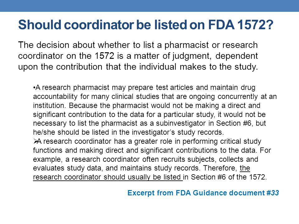 Should coordinator be listed on FDA 1572? The decision about whether to list a pharmacist or research coordinator on the 1572 is a matter of judgment,