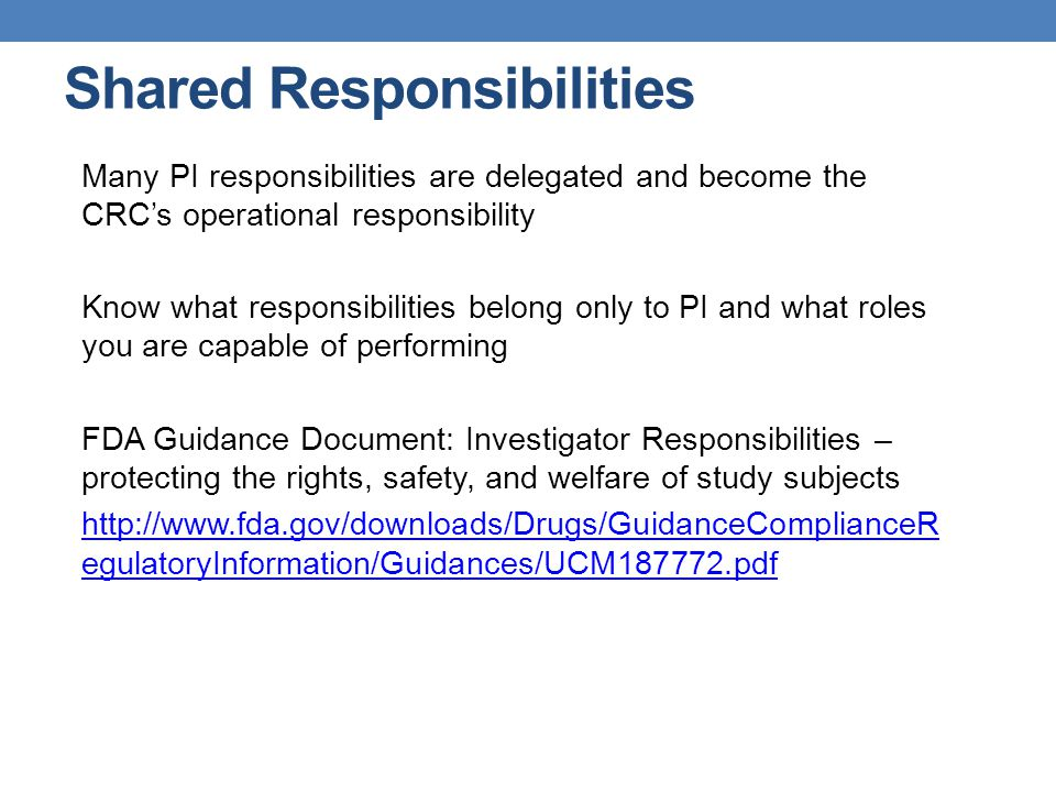 Shared Responsibilities Many PI responsibilities are delegated and become the CRC's operational responsibility Know what responsibilities belong only