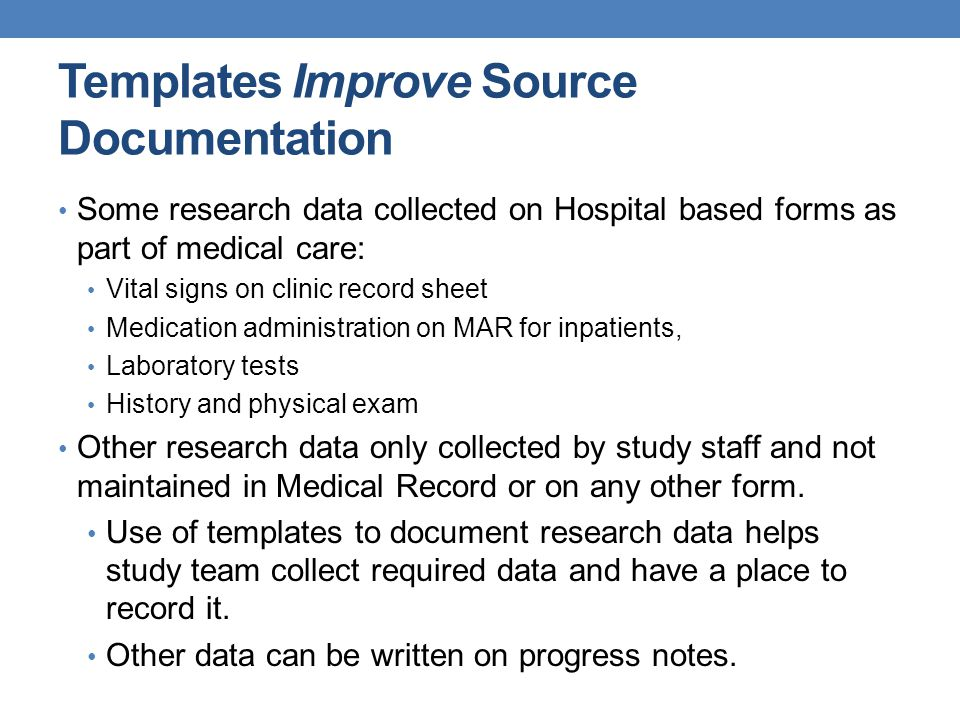 Templates Improve Source Documentation Some research data collected on Hospital based forms as part of medical care: Vital signs on clinic record shee