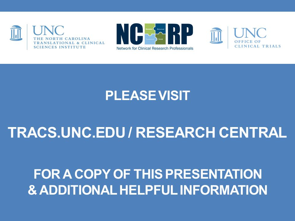 PLEASE VISIT FOR A COPY OF THIS PRESENTATION & ADDITIONAL HELPFUL INFORMATION TRACS.UNC.EDU / RESEARCH CENTRAL