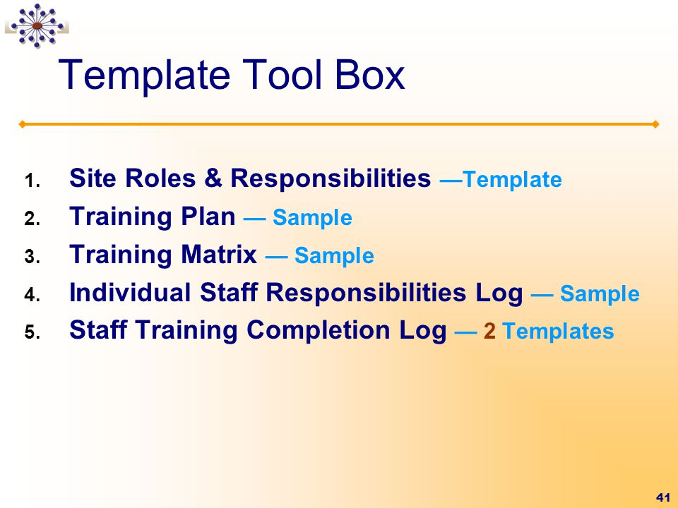 41 Template Tool Box 1.Site Roles & Responsibilities —Template 2.