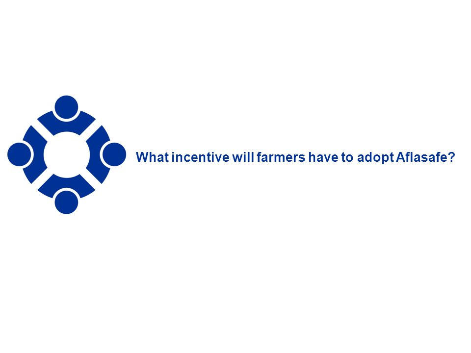 11 What incentive will farmers have to adopt Aflasafe?