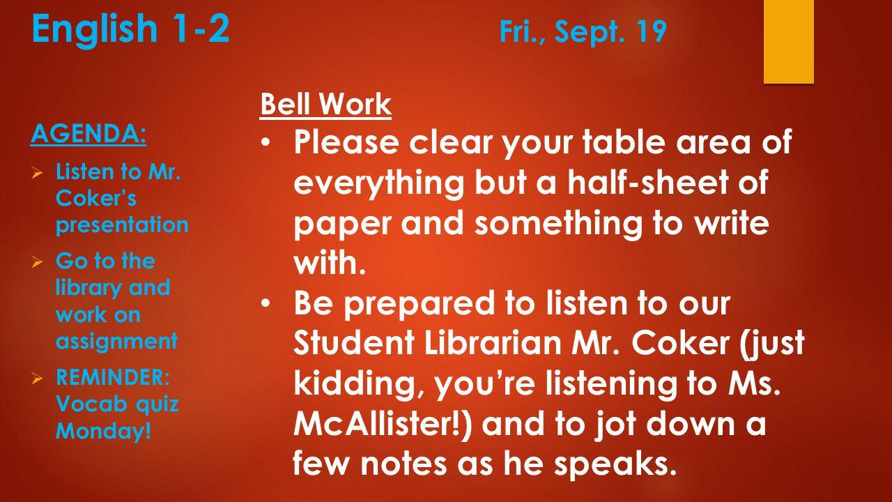 English 1-2 Fri., Sept. 19 AGENDA:  Listen to Mr.