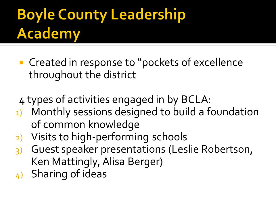  Created in response to pockets of excellence throughout the district 4 types of activities engaged in by BCLA: 1) Monthly sessions designed to build a foundation of common knowledge 2) Visits to high-performing schools 3) Guest speaker presentations (Leslie Robertson, Ken Mattingly, Alisa Berger) 4) Sharing of ideas