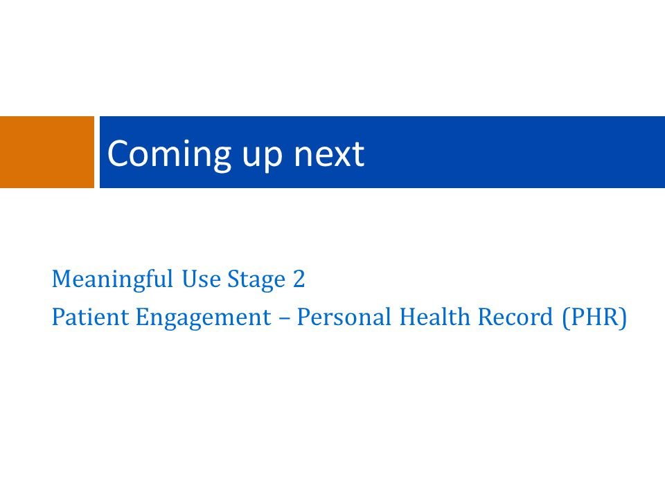 Meaningful Use Stage 2 Patient Engagement – Personal Health Record (PHR) Coming up next