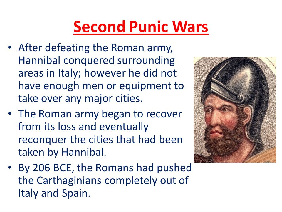 Second Punic Wars After defeating the Roman army, Hannibal conquered surrounding areas in Italy; however he did not have enough men or equipment to ta