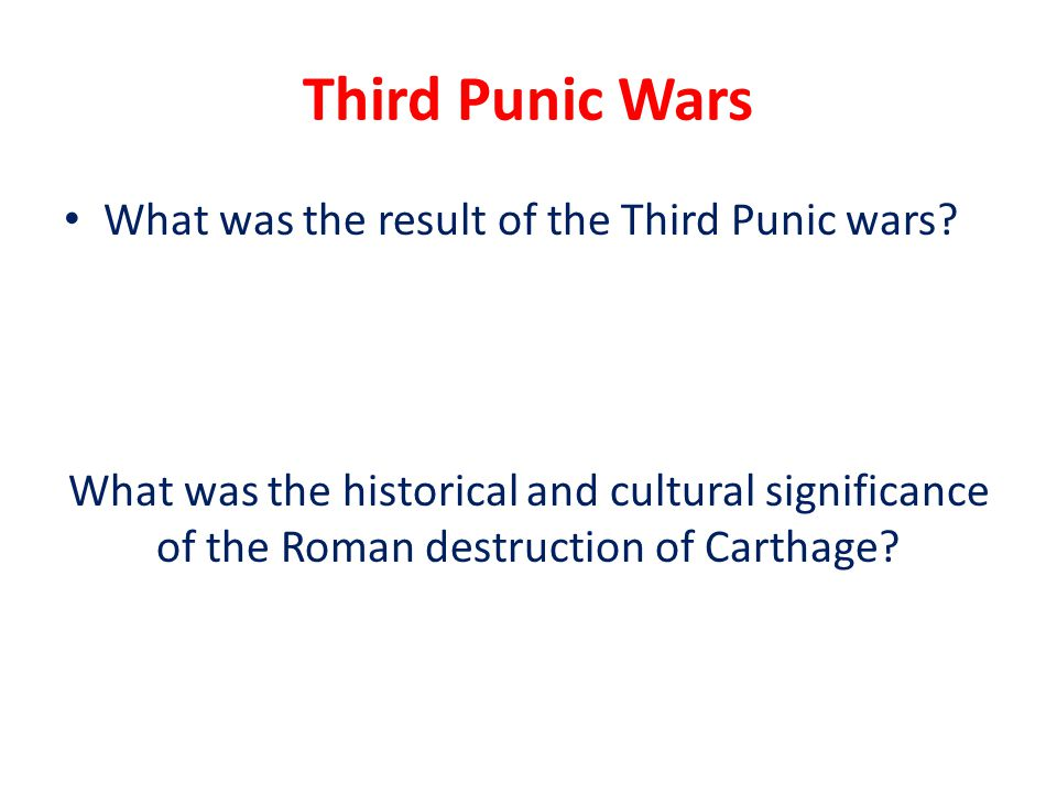 Third Punic Wars What was the result of the Third Punic wars? What was the historical and cultural significance of the Roman destruction of Carthage?