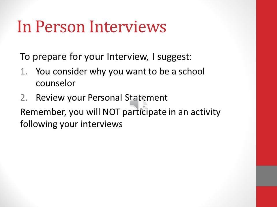 In Person Interviews Candidates may participate in In-Person Interviews Candidate will have 2 consecutive, individual interviews, each about 25 minutes.