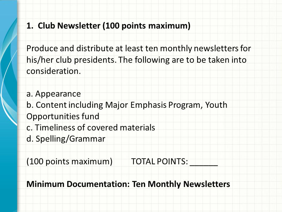 1. Club Newsletter (100 points maximum) Produce and distribute at least ten monthly newsletters for his/her club presidents. The following are to be t