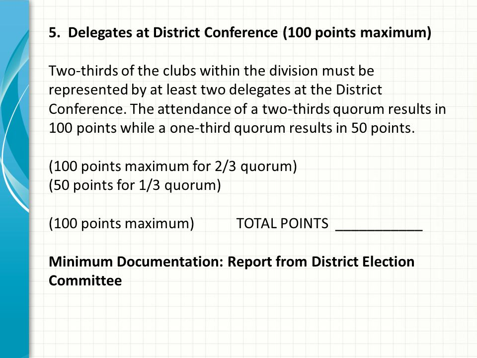 5. Delegates at District Conference (100 points maximum) Two-thirds of the clubs within the division must be represented by at least two delegates at