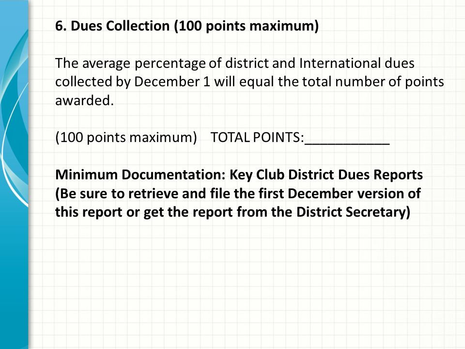 6. Dues Collection (100 points maximum) The average percentage of district and International dues collected by December 1 will equal the total number