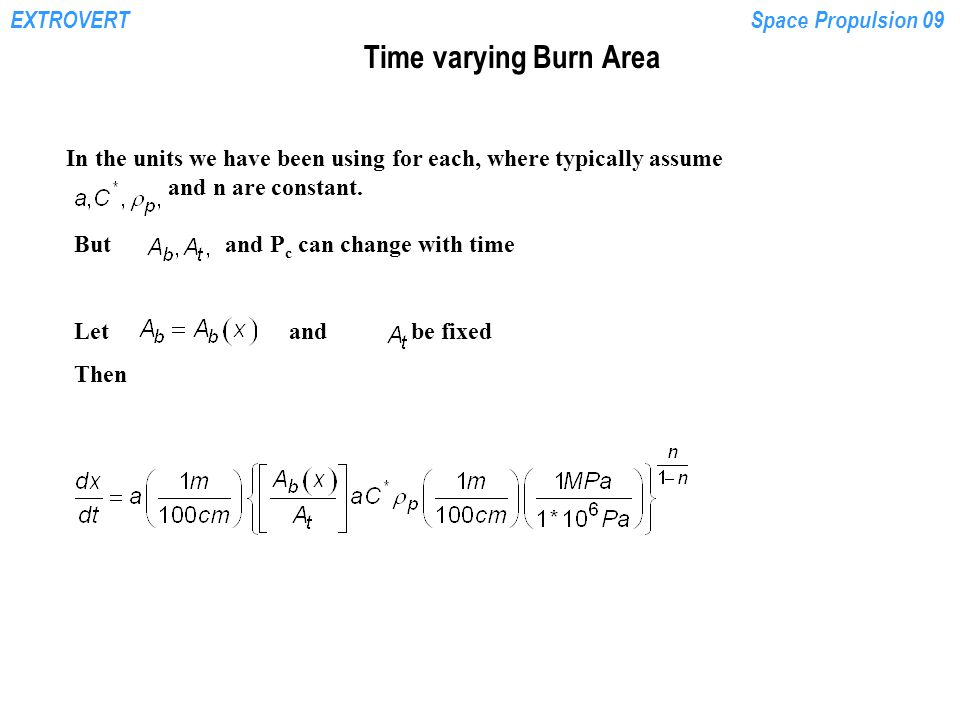 EXTROVERTSpace Propulsion 09 But and P c can change with time Let and be fixed Then Time varying Burn Area In the units we have been using for each, where typically assume and n are constant.