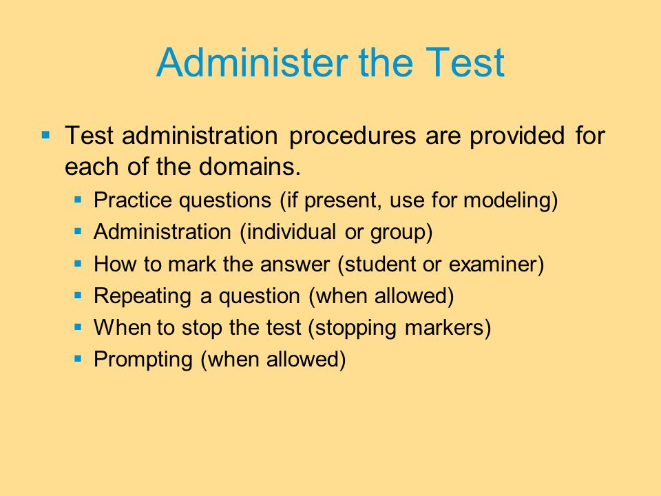 Administer the Test  Test administration procedures are provided for each of the domains.