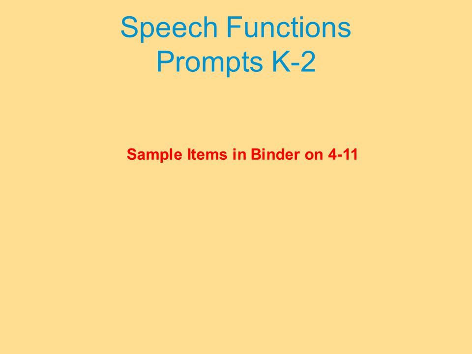Speech Functions Prompts K-2 Sample Items in Binder on 4-11