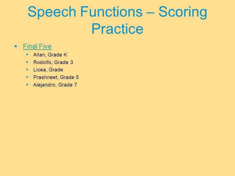  Final Five Final Five  Allan, Grade K  Rodolfo, Grade 3  Licea, Grade  Prashneet, Grade 5  Alejandro, Grade 7 Speech Functions – Scoring Practice