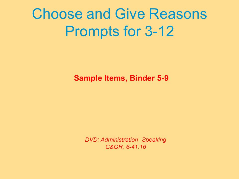 Choose and Give Reasons Prompts for 3-12 Sample Items, Binder 5-9 DVD: Administration Speaking C&GR, 6-41:16