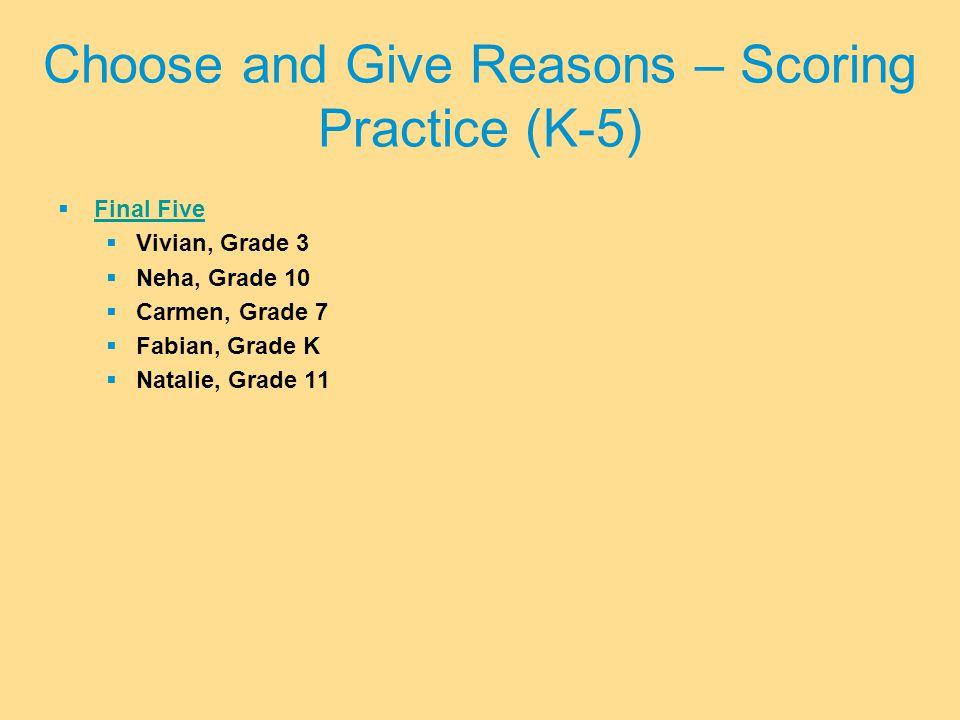  Final Five Final Five  Vivian, Grade 3  Neha, Grade 10  Carmen, Grade 7  Fabian, Grade K  Natalie, Grade 11 Choose and Give Reasons – Scoring Practice (K-5)