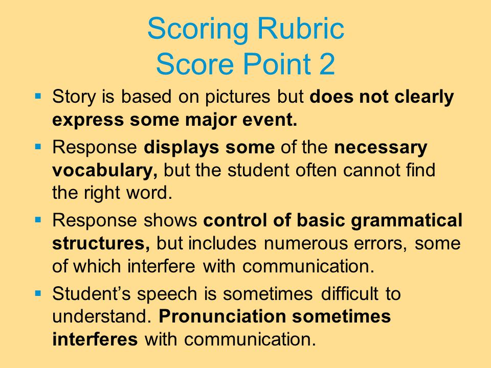 Scoring Rubric Score Point 2  Story is based on pictures but does not clearly express some major event.