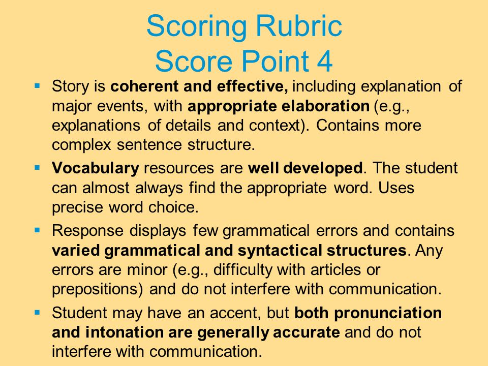 Scoring Rubric Score Point 4  Story is coherent and effective, including explanation of major events, with appropriate elaboration (e.g., explanations of details and context).