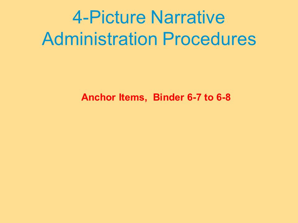 4-Picture Narrative Administration Procedures Anchor Items, Binder 6-7 to 6-8