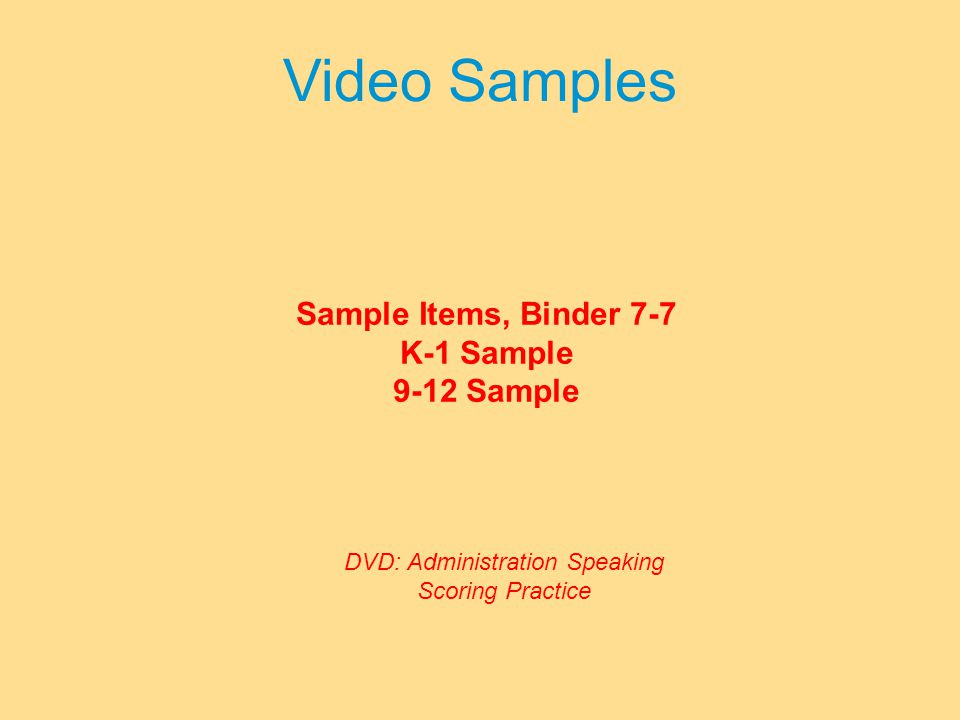 Video Samples Sample Items, Binder 7-7 K-1 Sample 9-12 Sample DVD: Administration Speaking Scoring Practice