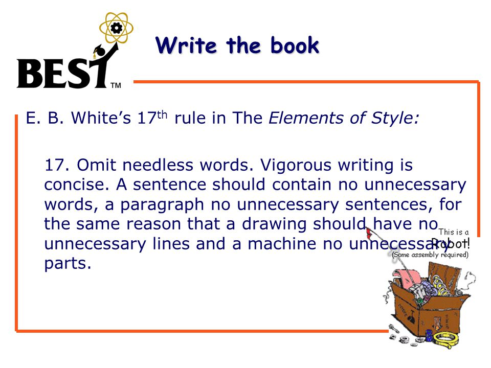 Write the book Write the book E. B. White's 17 th rule in The Elements of Style: 17.