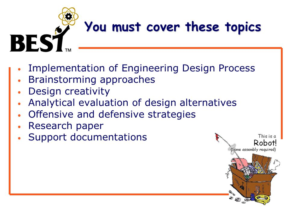 You must cover these topics You must cover these topics Implementation of Engineering Design Process Brainstorming approaches Design creativity Analytical evaluation of design alternatives Offensive and defensive strategies Research paper Support documentations