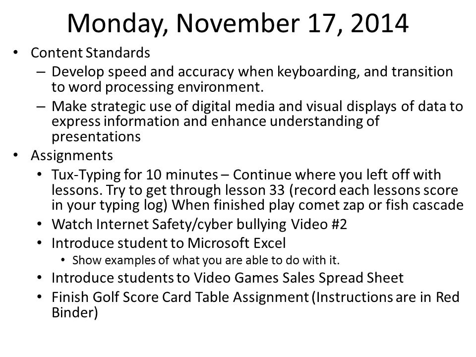 Monday, November 17, 2014 Content Standards – Develop speed and accuracy when keyboarding, and transition to word processing environment. – Make strat
