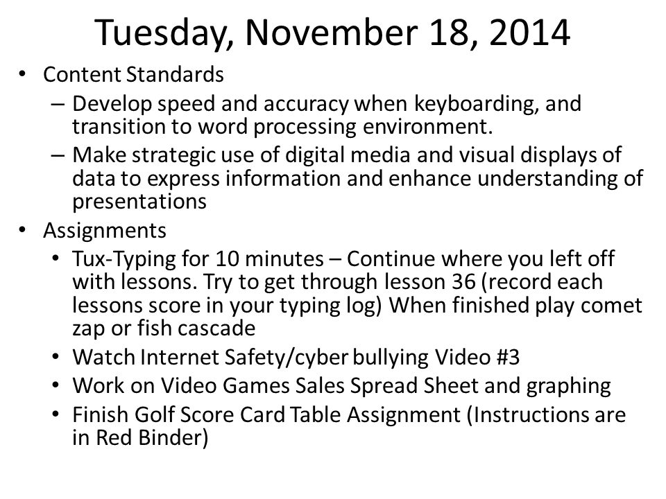 Tuesday, November 18, 2014 Content Standards – Develop speed and accuracy when keyboarding, and transition to word processing environment. – Make stra