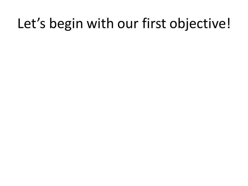 Let's begin with our first objective!