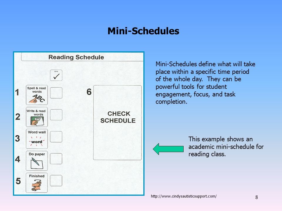 9 Mini-Schedules Mini-Schedules can simply be a listing of activities on paper – student, teacher, or support adult can fill in before a task or class begins.