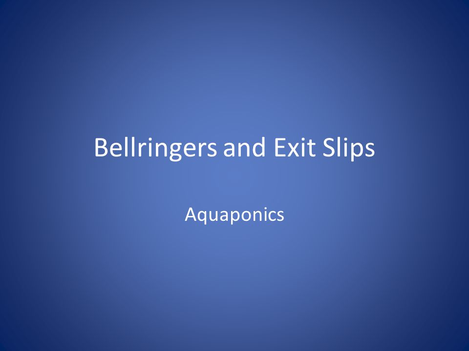 Bellringers and Exit Slips Aquaponics