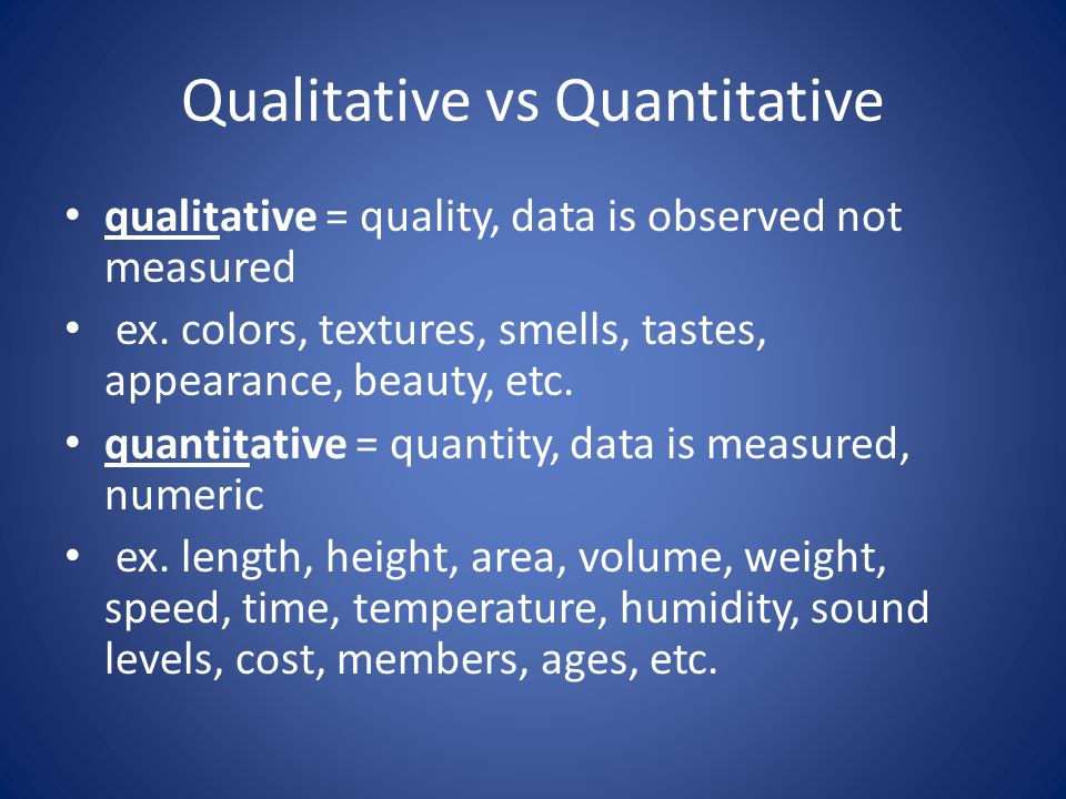 Qualitative vs Quantitative qualitative = quality, data is observed not measured ex.