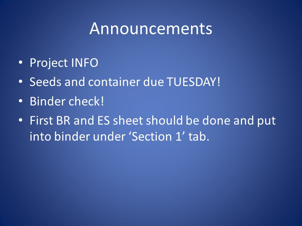 Announcements Project INFO Seeds and container due TUESDAY.