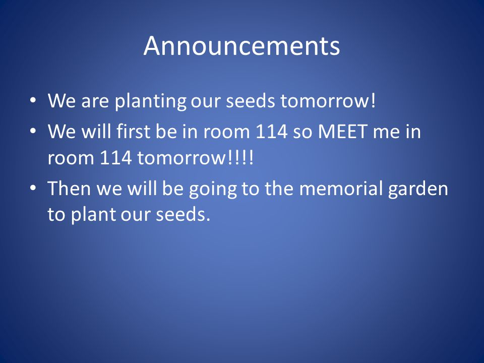 Announcements We are planting our seeds tomorrow.