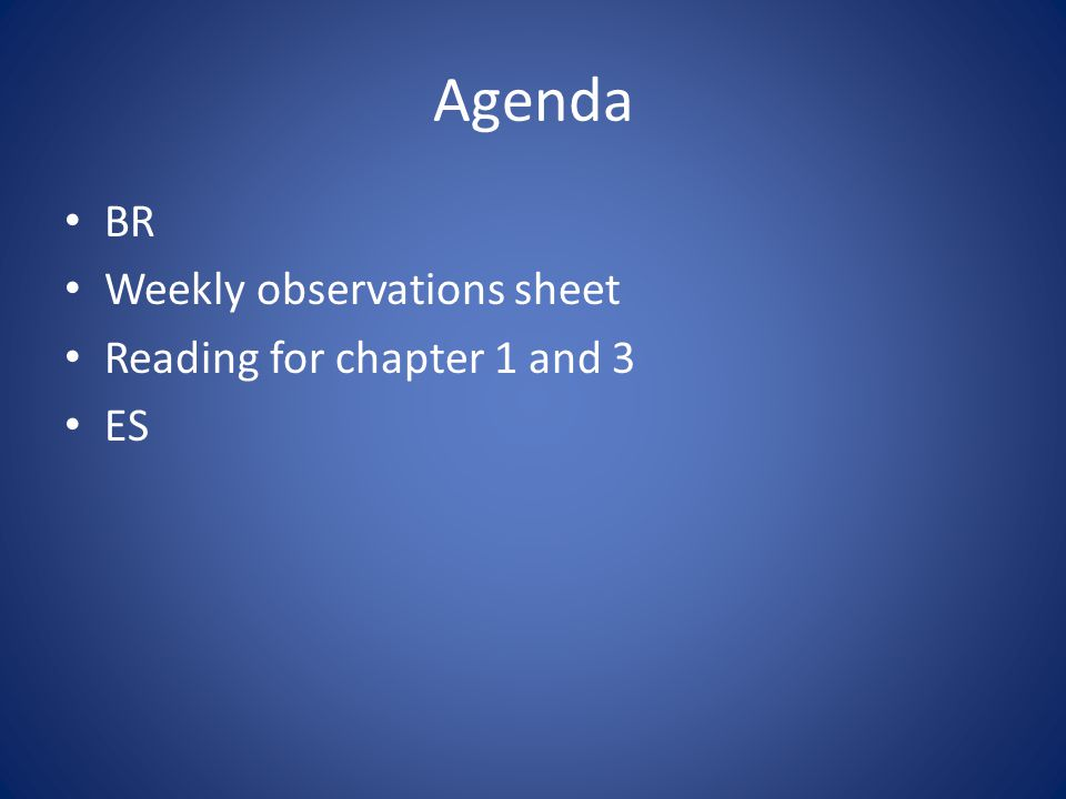 Agenda BR Weekly observations sheet Reading for chapter 1 and 3 ES