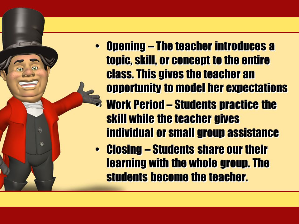 Opening – The teacher introduces a topic, skill, or concept to the entire class.