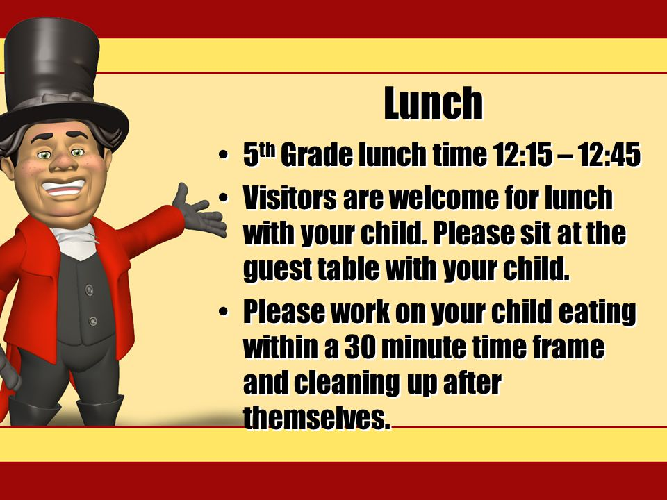 Lunch 5 th Grade lunch time 12:15 – 12:45 Visitors are welcome for lunch with your child.